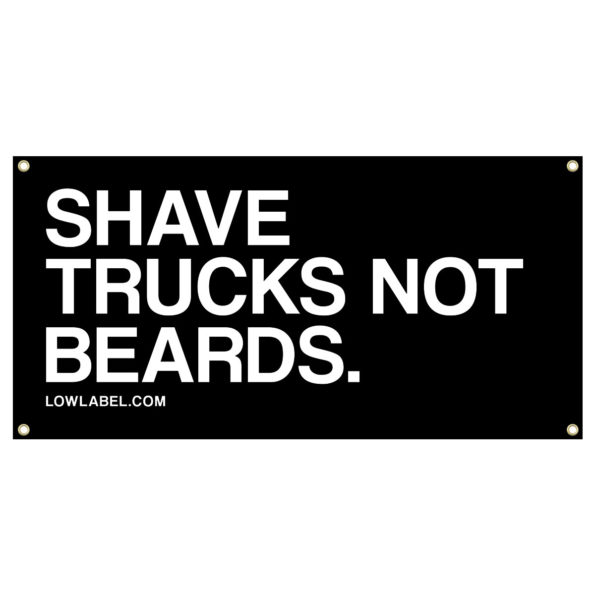 Low Label Shave Trucks Not Beards Banners