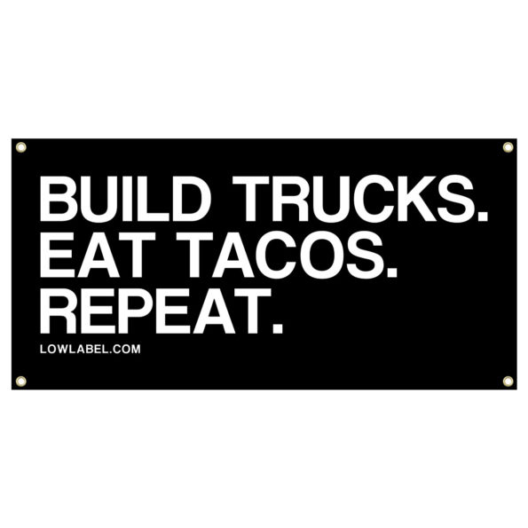 Low Label Build Trucks Eat Tacos Banners